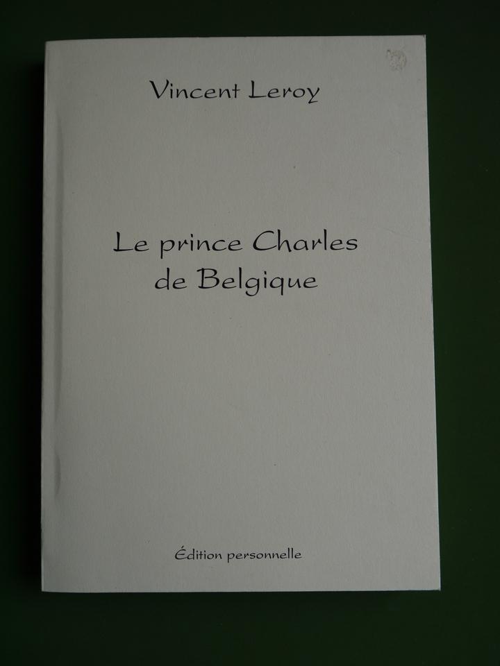 bouquinerie belgicana le prince charles de belgique vincent leroy auto dition 2006. Black Bedroom Furniture Sets. Home Design Ideas